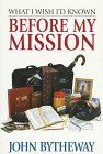 What I Wish I'd Known Before My Mission, JOHN BYTHEWAY