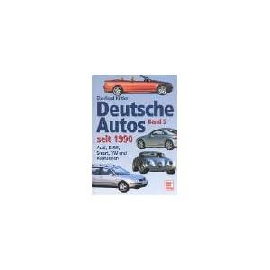 Deutsche Autos seit 1990. Bd. 5. Audi, BMW, Smart, VW und Kleinserien. Eberhard Kittler