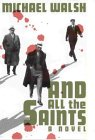 And All the Saints: A Novel (0446518158) by Walsh, Michael