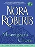 Morrigan's Cross (The Circle Trilogy, Book 1) (159413149X) by Nora Roberts