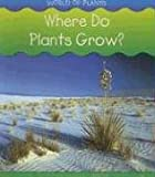 Where Do Plants Grow? (World of Plants)