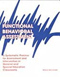 Mary E. McConnell Functional Behavioral Assessment: A Systematic Process for Assessment and Intervention in General and Special Education Classrooms