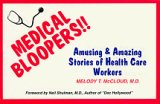 Medical Bloopers: Amusing and Amazing Stories of Health Care Workers