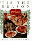 'Tis the Season: A Vegetarian Christmas Cookbook, Blanchard,Nanette