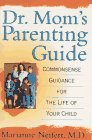 Dr. Mom's Parenting Guide: Common-Sense Guidance for the Life of Your Child