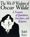 The Wit & Wisdom of Oscar Wilde: A Treasury of Quotations, Anecdotes, and Repartee (006017367X) by Wilde, Oscar