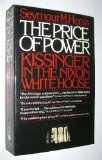Price of Power: Kissinger in the Nixon White House (0671506889) by Seymour M. Hersh