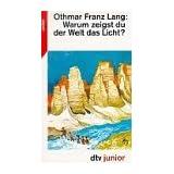 """Warum zeigst du der Welt das Licht?von """"Othmar Franz Lang"""""""
