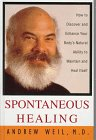 Spontaneous Healing: How to Discover and Enhance Your Body's Natural Ability to Maintain and Heal Itself (157490034X) by Andrew Weil