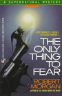 The Only Thing to Fear (A Supernatural Mystery) (0425144682) by Morgan, Robert