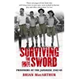Surviving The Sword: Prisoners of the Japanese 1942-45by Brian MacArthur
