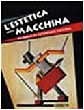 img - for L'estetica della macchina. Da Balla al futurismo torinese book / textbook / text book