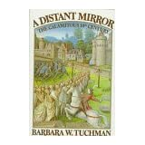 A Distant Mirror: The Calamitous 14th Century ~ Barbara Wertheim Tuchman