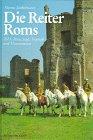 Die Reiter Roms, in 3 Tln., Tl.1, Reise, Jagd, Triumph und Circusrennen: BD I - Marcus Junkelmann