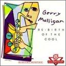 Gerry Mulligan - Re-Birth of the Cool - Zortam Music