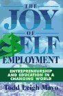 img - for The Joy of Self Employment: Entrepreneurship and Education in a Changing World by Todd Leigh Mayo (1997-05-03) book / textbook / text book