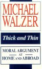 Thick and Thin: Moral Argument at Home and Abroad (Loyola Lectures in Political Analysis) (0268018847) by Walzer, Michael
