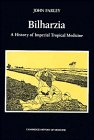 &#34;Bilharzia A History of Imperial Tropical Medicine (Cambridge Studies in the History of Medicine)&#34; av John Farley