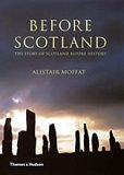 Before Scotland: The Story of Scotland Before History Alistair Moffat