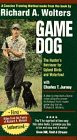 Richard A. Wolters Game Dog: The Hunter's Retriever for Upland Birds and Waterfowl [VHS]