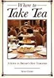Where to Take Tea: A Gude to Britain's Best Tearooms (1566564824) by Cohen, Susan