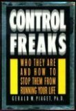 Control Freaks: Who They Are and How to Stop Them From Running Your Life