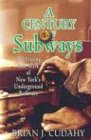 A Century of Subways: Celebrating 100 Years of New York's Underground Railways (0823222926) by Brian J. Cudahy
