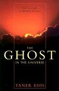 The Ghost in the Universe