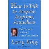 How to Talk to Anyone, Anytime, Anywhere: The Secrets of Good Communication (0517599058) by Larry King