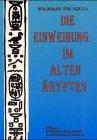 Die Einweihung im alten �gypten: Nach...