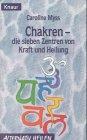 Chakren - Die sieben Zentren von Kraft und Heilung. - Caroline M. Myss
