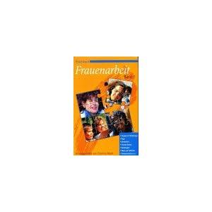 Praxisbuch Frauenarbeit, Bd.2, Umgang mit Belastungen, Ärger, Dankbarkeit, Kommunika