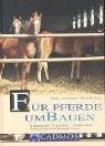Image of Für Pferde umbauen: Artgerecht - Preiswert - Umsetzbar. Stallsysteme und Haltungsformen