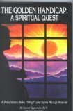 img - for The Golden Handicap: A Spiritual Quest : A Polio Victim Asks, Why? and Turns His Life Around by Garrett, Ph.D. Oppenheim (1993-09-03) book / textbook / text book