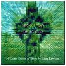 Ancient Ways Future Days: Celtic Season of Songs