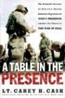 A Table in the Presence: The Dramatic Account of How a U.S. Marine Battalion Experienced God's Presence Amidst the Chaos of the War in Iraq (0849918235) by LT. Carey H. Cash
