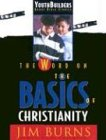 The Word on the Basics of Christianity (Youthbuilders Group Bible Studies) (0830716440) by Burns, Jim