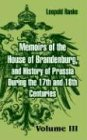 Memoirs of the House of Brandenburg, and History of Prussia During the 17th and 18th Centuries: (Volume Three)