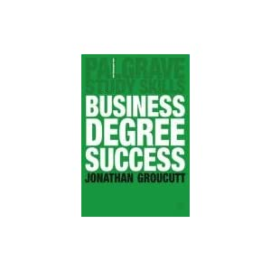 Business Degree Success (Palgrave Study Guides) Jon Groucutt