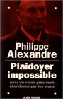 echange, troc Philippe Alexandre - Plaidoyer impossible pour un vieux président abandonné par les siens