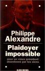 Plaidoyer impossible pour un vieux pr�sident abandonn� par les siens par Alexandre