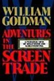 Adventures in the Screen Trade William Goldman