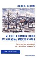 Mi Abuela Fumaba Puros/My Grandma Smoked Cigars Sabine R. Ulibarri and Rudolfo A. Anaya