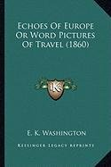 Echoes Of Europe Or Word Pictures Of Travel (1860)