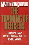 Training of Officers: From Military Professionalism to Irrelevance (0029331528) by Van Creveld, Martin L.