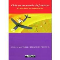 Chile En Un Mundo Sin Fronteras: El Desafio de Ser Competitivos (Spanish Edition)