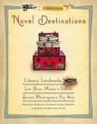 Novel Destinations: Literary Landmarks from Jane Austen's Bath to Ernest Hemingway's Key West: Literary Landmarks from Jane Austen's Bath to Ernest Hemmingway's Key West