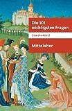 Die 101 wichtigsten Fragen - Mittelalter