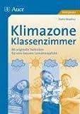 Klimazone Klassenzimmer: 88 originelle Techniken für eine bessere Lernatmosphäre - Danie Beaulieu