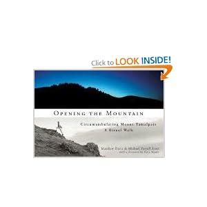 Opening the Mountain: Circumambulating Mount Tamalpais, A Ritual Walk Matthew Davis, Michael Farrell Scott and Gary Snyder
